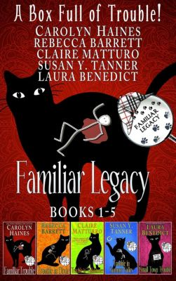 Familiar Legacy: A Box Full of Trouble (Familiar Legacy), Carolyn Haines, Laura Benedict, Claire Matturro, Rebecca Barrett, Susan Y. Tanner