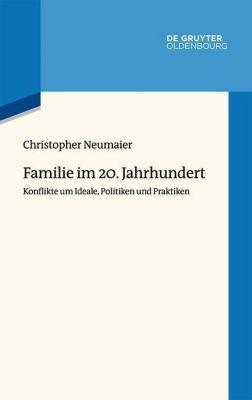 Familie im 20. Jahrhundert - Christopher Neumaier  