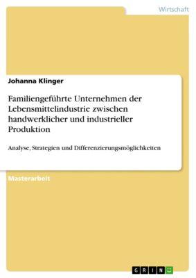 Familiengeführte Unternehmen der Lebensmittelindustrie zwischen handwerklicher und industrieller Produktion, Johanna Klinger