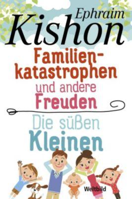 Familienkatastrophen und andere Freuden / Die süßen Kleinen, Ephraim Kishon