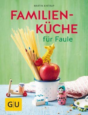 Familienküche für Faule - Martin Kintrup |