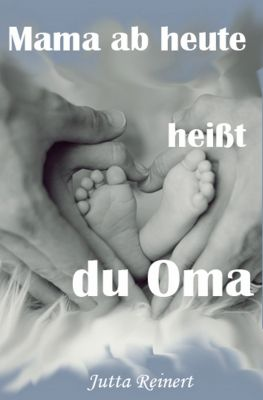 Familientrilogie: Mama, ab heute heisst du Oma, Jutta Reinert
