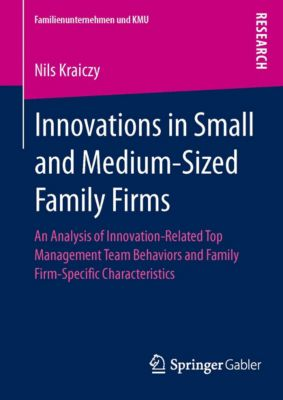 Familienunternehmen und KMU: Innovations in Small and Medium-Sized Family Firms, Nils Kraiczy