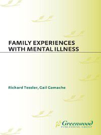 Family Experiences with Mental Illness, Richard Tessler, Gail Gamache