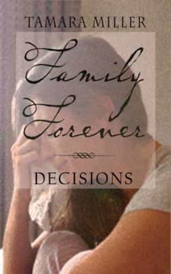 Family Forever: DECISIONS: Book 5 of Family Forever Series, Tamara Miller