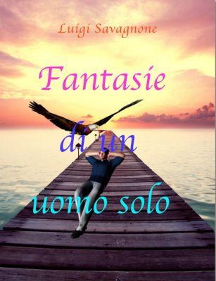 Fantasie di un uomo solo, Luigi Savagnone
