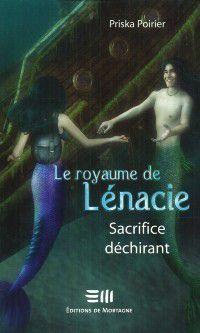 Fantastique jeunesse: Le royaume de Lenacie T.4: Sacrifice dechirant, Priska Poirier