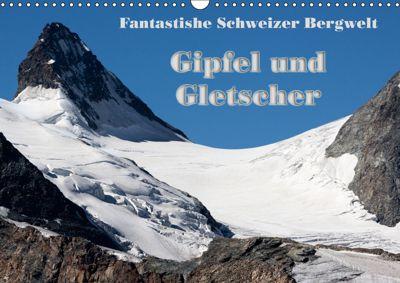 Fantastische Schweizer Bergwelt - Gipfel und Gletscher (Wandkalender 2019 DIN A3 quer), Rudolf Friederich