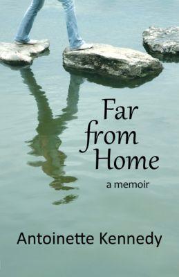 Far from Home: a memoir, Antoinette Kennedy