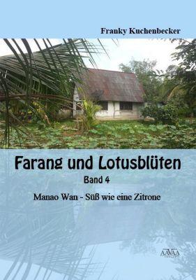 Farang und Lotosblüten - Manao Wan - Süß wie eine Zitrone - Franky Kuchenbecker pdf epub