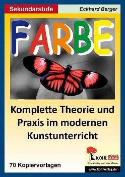 Farbe - Komplette Theorie und Praxis im modernen Kunstunterricht, Sekundarstufe, Eckhard Berger