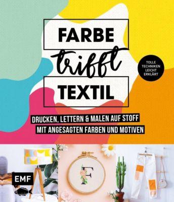 Farbe trifft Textil - Drucken, lettern und malen auf Stoff mit angesagten Farben und Motiven -  pdf epub