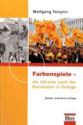 Farbenspiele - die Ukraine nach der Revolution in Orange, Wolfgang Templin