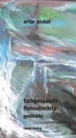 farbgespinste flussabwärts - Artur Nickel  