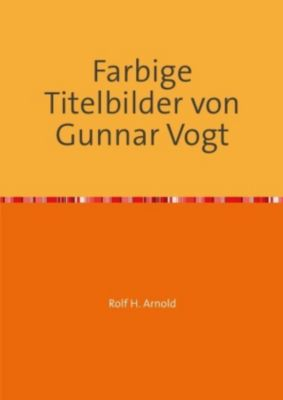 Farbige Titelbilder von Gunnar Vogt - Rolf H. Arnold |
