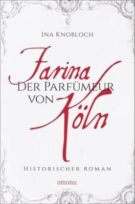 Farina - Der Parfumeur von Köln - Ina Knobloch |