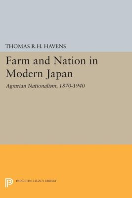 Farm and Nation in Modern Japan, Thomas R.H. Havens