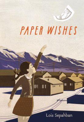Farrar, Straus and Giroux (BYR): Paper Wishes, Lois Sepahban