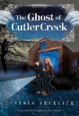 Farrar, Straus and Giroux (BYR): The Ghost of Cutler Creek, Cynthia DeFelice