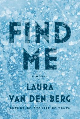 Farrar, Straus and Giroux: Find Me, Laura van den Berg