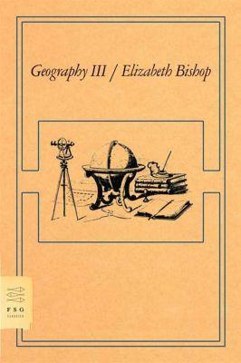 Farrar, Straus and Giroux: Geography III, Elizabeth Bishop