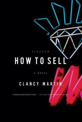 Farrar, Straus and Giroux: How to Sell, Clancy Martin