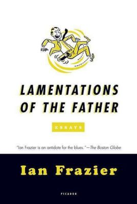 Farrar, Straus and Giroux: Lamentations of the Father, Ian Frazier