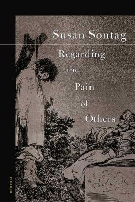 Farrar, Straus and Giroux: Regarding the Pain of Others, Susan Sontag