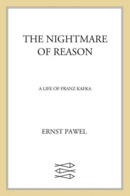 Farrar, Straus and Giroux: The Nightmare of Reason, Ernst Pawel