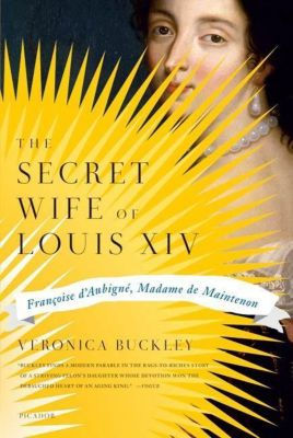 Farrar, Straus and Giroux: The Secret Wife of Louis XIV, Veronica Buckley