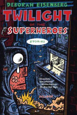 Farrar, Straus and Giroux: Twilight of the Superheroes, Deborah Eisenberg