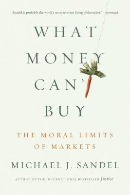 Farrar, Straus and Giroux: What Money Can't Buy, Michael J. Sandel