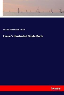 Farrar's Illustrated Guide Book, Charles Alden John Farrar