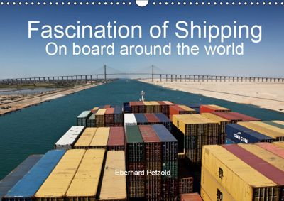 Fascination of Shipping On board around the world (Wall Calendar 2019 DIN A3 Landscape), Eberhard Petzold