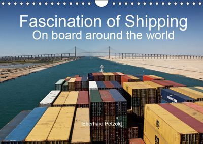 Fascination of Shipping On board around the world (Wall Calendar 2019 DIN A4 Landscape), Eberhard Petzold