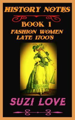 Fashion Women Late 1700s History Notes Book 1, Suzi Love