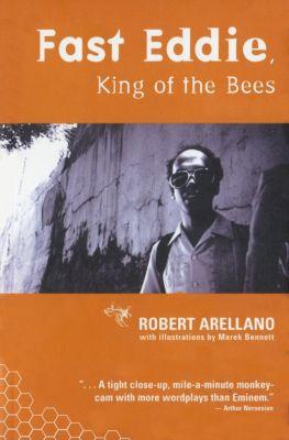Fast Eddie, King of the Bees, Robert Arellano