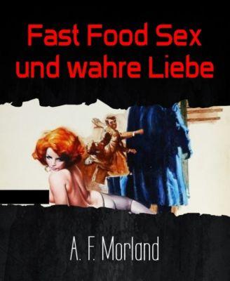 Fast Food Sex und wahre Liebe, A. F. Morland