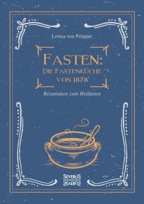 Fasten: Die Fastenküche von 1878 - Lovica von Pröpper |