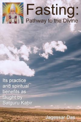 Fasting: Pathway To The Divine - Its Practice And Spiritual Benefits As Taught By Satguru Kabir, Jagessar Das