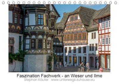 Faszination Fachwerk - an Weser und Ilme (Tischkalender 2019 DIN A5 quer), Stephan Käufer