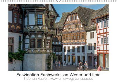 Faszination Fachwerk - an Weser und Ilme (Wandkalender 2019 DIN A2 quer), Stephan Käufer