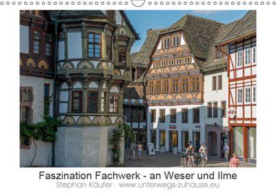 Faszination Fachwerk - an Weser und Ilme (Wandkalender 2019 DIN A3 quer), Stephan Käufer