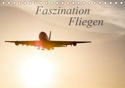 Faszination Fliegen (Tischkalender 2019 DIN A5 quer), Tom Estorf
