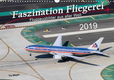 Faszination Fliegerei (Wandkalender 2019 DIN A3 quer), Tis Meyer