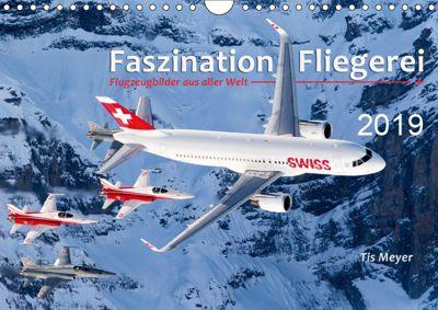 Faszination Fliegerei (Wandkalender 2019 DIN A4 quer), Tis Meyer