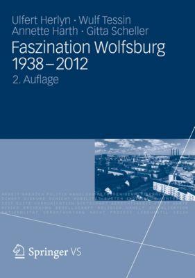 Faszination Wolfsburg 1938-2012, Wulf Tessin, Ulfert Herlyn, Gitta Scheller, Annette Harth