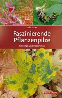 Faszinierende Pflanzenpilze - Julia Kruse |