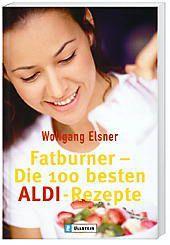 Fatburner, Die 100 besten ALDI-Rezepte, Wolfgang Elsner