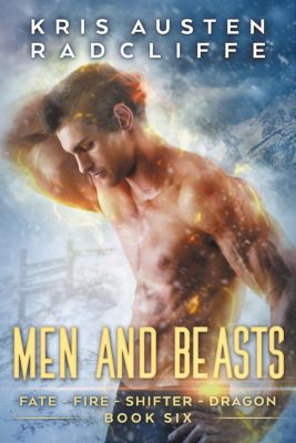 Fate Fire Shifter Dragon: World on Fire Series One: Men and Beasts (Fate Fire Shifter Dragon: World on Fire Series One, #6), Kris Austen Radcliffe